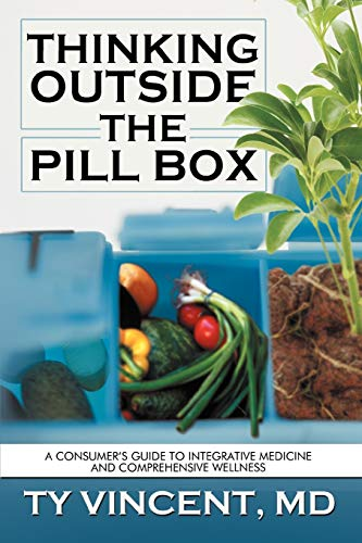 9781477255148: Thinking Outside the Pill Box: A Consumer's Guide to Integrative Medicine and Comprehensive Wellness