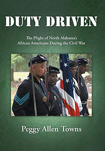 9781477255476: Duty Driven: The Plight of North Alabama's African Americans During the Civil War