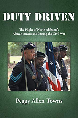 9781477255568: DUTY DRIVEN: The Plight of North Alabama's African Americans During the Civil War