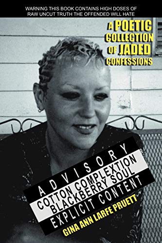Cotton Complextion Blackberry Soul A Poetic Collection of Jaded Confessions: Gina Ann Larfe Pruett