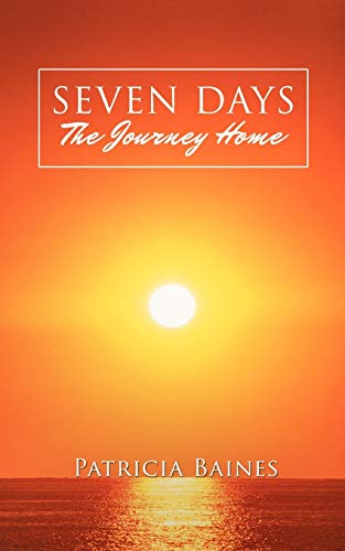 9781477257760: Seven Days The Journey Home