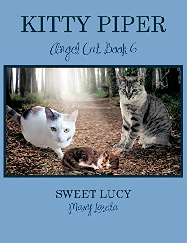 Kitty Piper Angel Cat, Book 6: Sweet Lucy: Mary LaSota