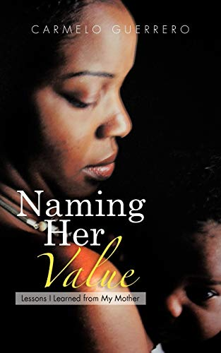 9781477261002: Naming Her Value: Lessons I Learned from My Mother