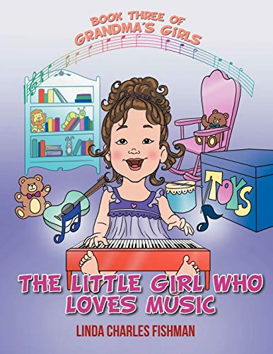 The Little Girl Who Loves Music: Book Three of Grandma's Girls: Linda Charles Fishman