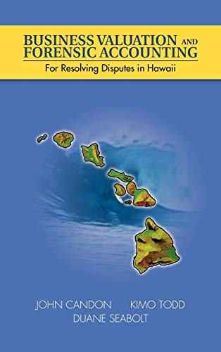 Business Valuation and Forensic Accounting: For Resolving Disputes in Hawaii: John Candon
