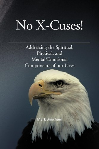 No X-Cuses: Addressing the Spiritual, Physical, and MentalEmotional Components of Our Lives: Mark ...