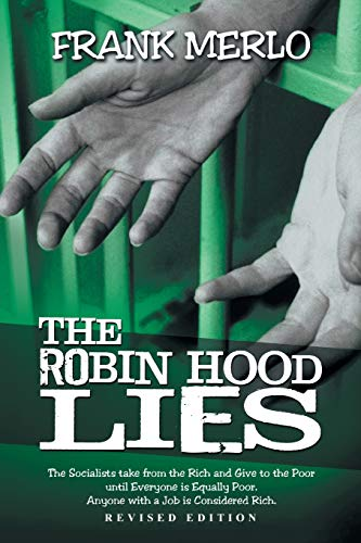 9781477262603: The Robin Hood Lies: The Socialist Takes From the Rich and Gives to the Poor, Until Everyone is Equally Poor. Anyone With a Job is Considered Rich