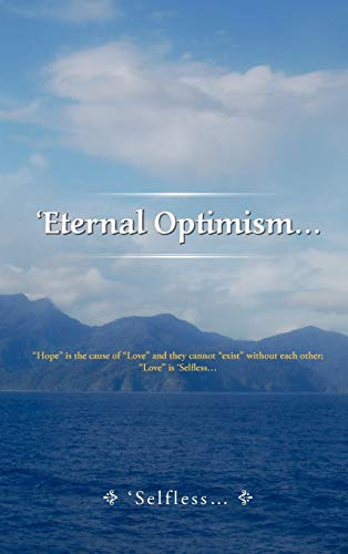 9781477265772: 'Eternal Optimism...: Hope Is the Cause of Love and They Cannot Exist Without Each Other; Love Is 'Selfless...