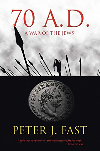 70 A.D.: A War of the Jews: Fast, Peter J.