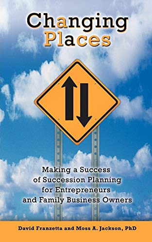 Changing Places: Making a Success of Succession Planning for Entrepreneurs and Family Business ...