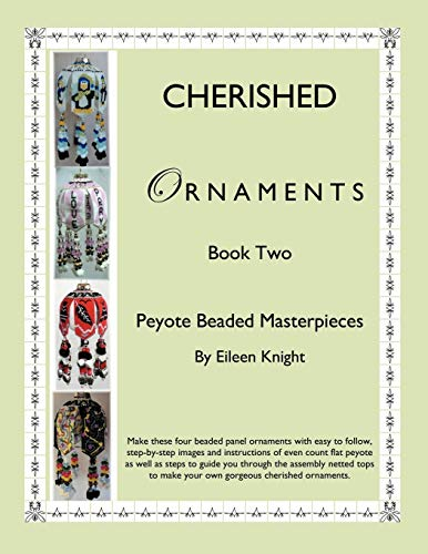 Cherished Ornaments Book Two: Peyote Beaded Masterpieces: Eileen Knight
