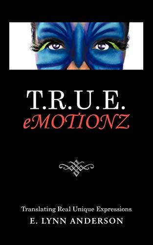 T.R.U.E. Emotionz Translating Real Unique Expressions: E. Lynn Anderson