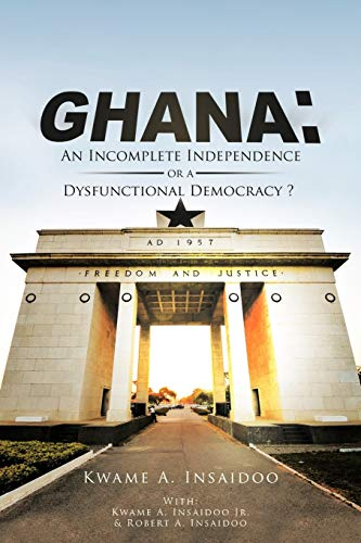 9781477267608: GHANA: An Incomplete Independence or a Dysfunctional Democracy?