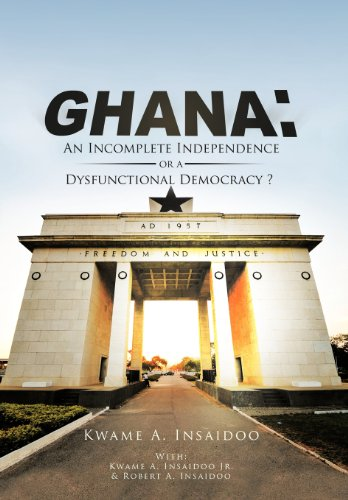 9781477267615: Ghana: An Incomplete Independence or a Dysfunctional Democracy?