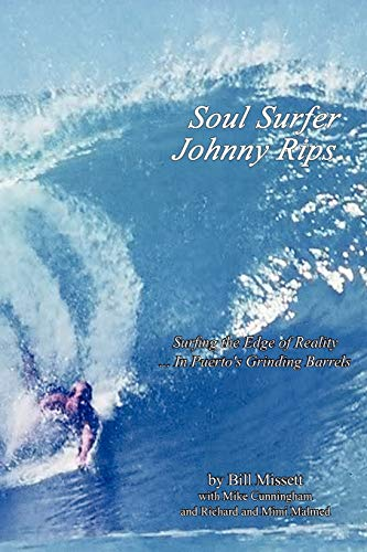 Soul Surfer Johnny Rips: Surfing the Edge of Reality . . . In Puerto's Grinding Barrels: Bill ...