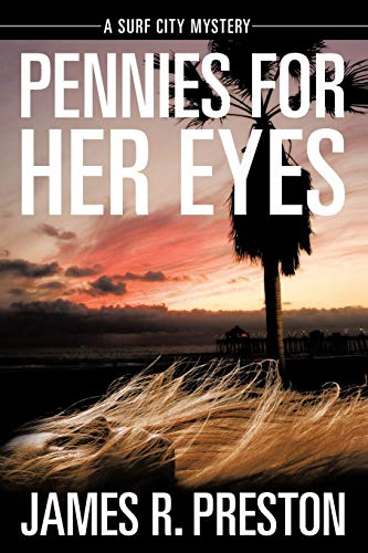 Pennies for Her Eyes: A Surf City Mystery: James R. Preston