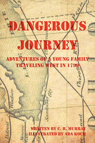 9781477269282: Dangerous Journey: Adventures of a Young Family Traveling West in 1799