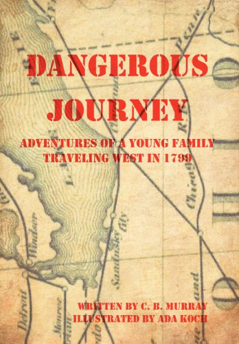 9781477269299: Dangerous Journey: Adventures of a Young Family Traveling West in 1799