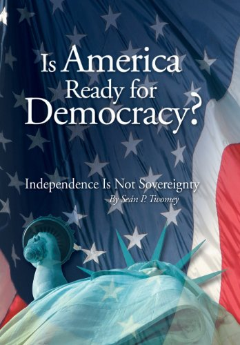 Is America Ready for Democracy?: Independence Is: Twomey, Sean P.