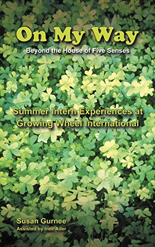 9781477270349: On My Way Beyond the House of Five Senses: Summer Intern Experiences at Growing Wheel International