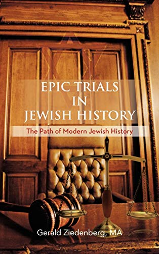 Epic Trials in Jewish History: The Evolution of Modern Jewish History: Gerald Ziedenberg MA