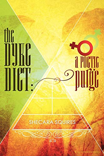 The Dyke Diet A Poetic Purge: Shecara Squires