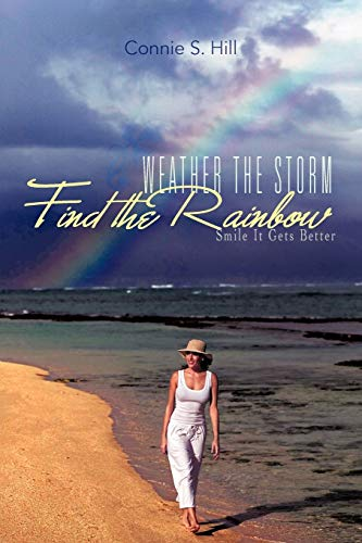 Weather The Storm Find The Rainbow Smile It Gets Better: Connie S. Hill