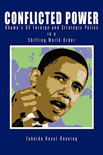 9781477271858: Conflicted Power: Obama's US Foreign and Strategic Policy in a Shifting World Order