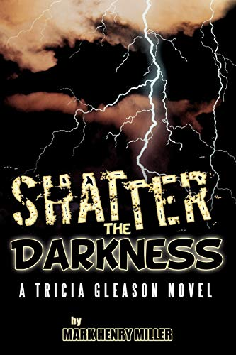 9781477272947: Shatter the Darkness: A Tricia Gleason novel