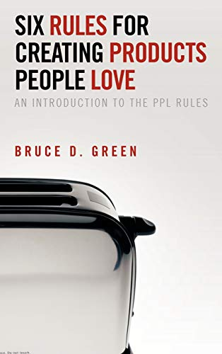 9781477273616: Six Rules for Creating Products People Love: An Introduction to the Ppl Rules