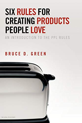 9781477273623: Six Rules for Creating Products People Love: An Introduction to the PPL Rules