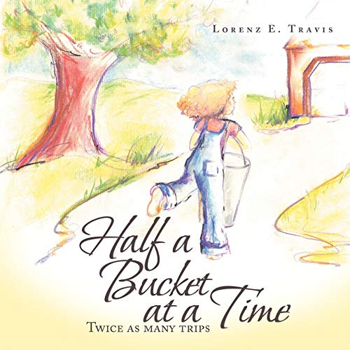 9781477276112: Half a Bucket at a Time: Twice as many trips