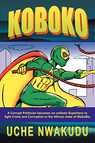 9781477276471: Koboko: A Corrupt Politician becomes an unlikely Superhero to fight Crime and Corruption in the African state of WaZoBia