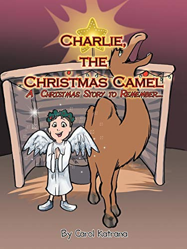 9781477277102: Charlie, The Christmas Camel: A Christmas Story to Remember . . .