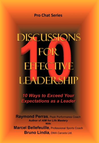 10 Discussions for Effective Leadership: 10 Ways to Exceed Your Expectations as a Leader: R. Perras