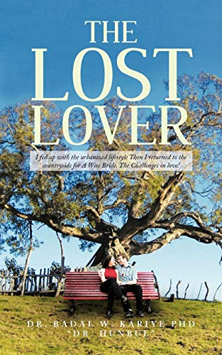 9781477278796: The Lost Lover: I Fed up With the Urbanized Lifestyle Then I Returned to the Countryside for A Wise Bride. The Challenges in Love!