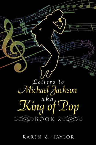 Letters to Michael Jackson aka King of Pop Book 2: Karen Z. Taylor