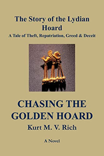 9781477283875: Chasing the Golden Hoard: The Story of the Lydian Hoard, A Tale of Theft, Repatriation, Greed & Deceit