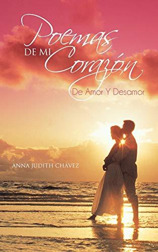 Poemas De Mi Corazà n De Amor Y Desamor Spanish Edition: Anna Judith Chávez