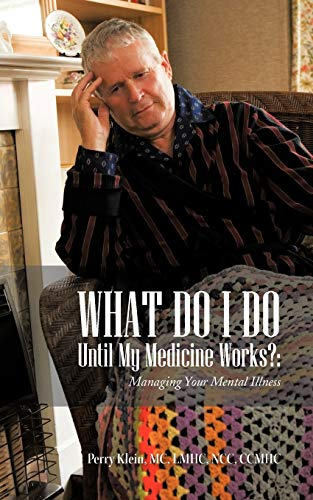 9781477285503: What Do I Do Until My Medicine Works?: Managing Your Mental Illness