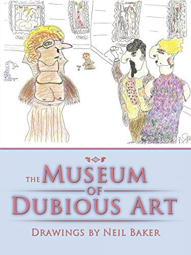 The Museum of Dubious Art: Neil Baker