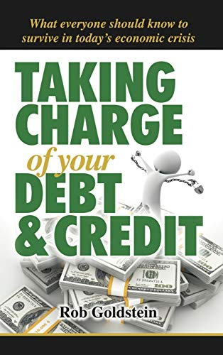 Taking Charge of Your Debt and Credit: A Complete A-Z Guide to Understanding Debt and Credit, What ...