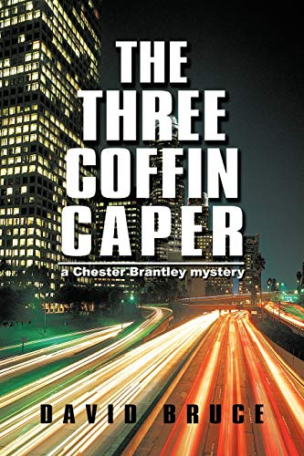 The Three Coffin Caper: A Chester Brantley Mystery: Bruce, David