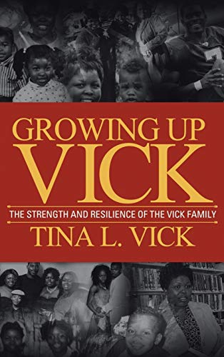 Growing Up Vick: A Story of the Strength and Resilency of the Vick Family: Vick, Tina