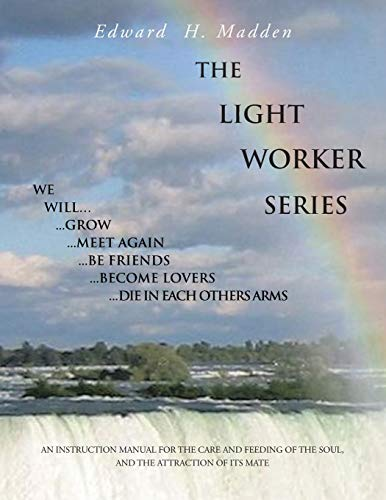 The Light Worker Series: An Instruction Manual for the Care and Feeding of the Soul, and the ...