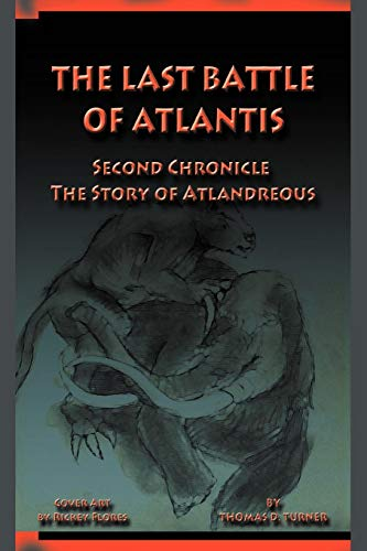 The Last Battle of Atlantis: Second Chronicle the Story of Atlandreous: Thomas D Turner