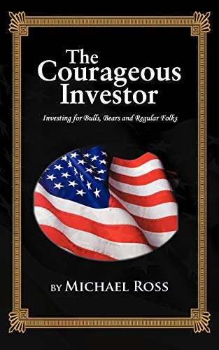 9781477293522: The Courageous Investor: Investing for Bulls, Bears and Regular Folks