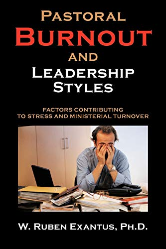 9781477294697: Pastoral Burnout And Leadership Styles: Factors Contributing to Stress and Ministerial Turnover