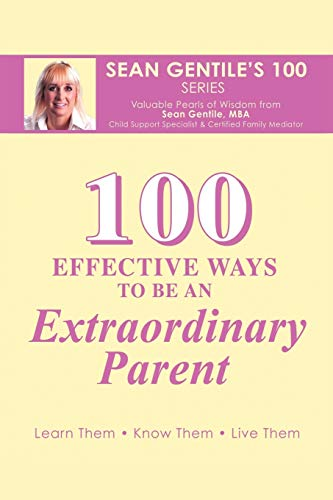 100 Effective Ways To Be An Extraordinary Parent: Sean Gentile