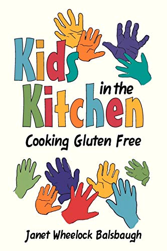 Kids In The Kitchen Cooking Gluten Free: Janet Wheelock Balsbaugh